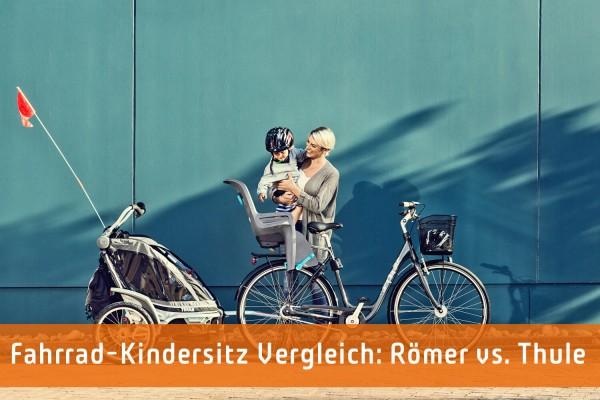 Fahrradkindersitz Vergleich: Römer vs. Thule
